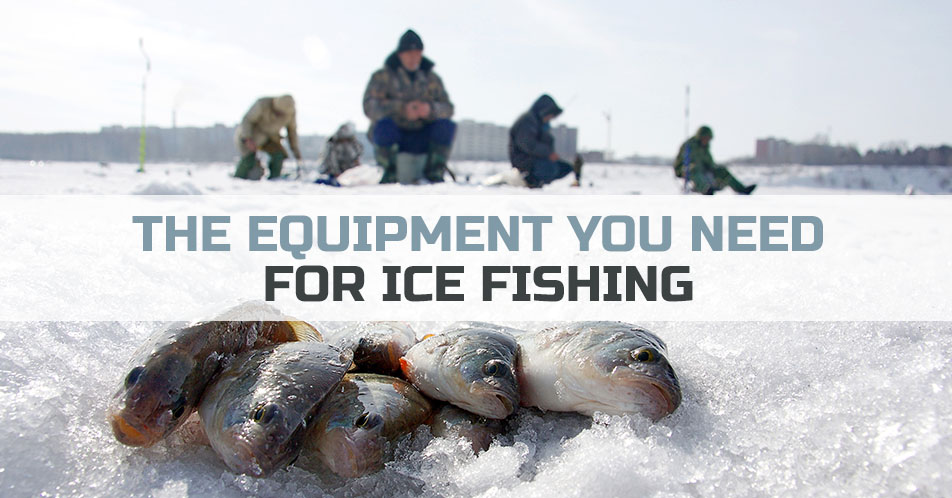 The Equipment You Need for Ice Fishing
