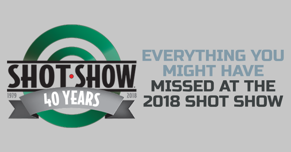 Everything You Might Have Missed at the 2018 SHOT Show