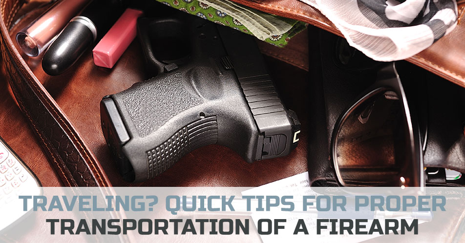 Traveling? Quick Tips for Proper Transportation of a Firearm