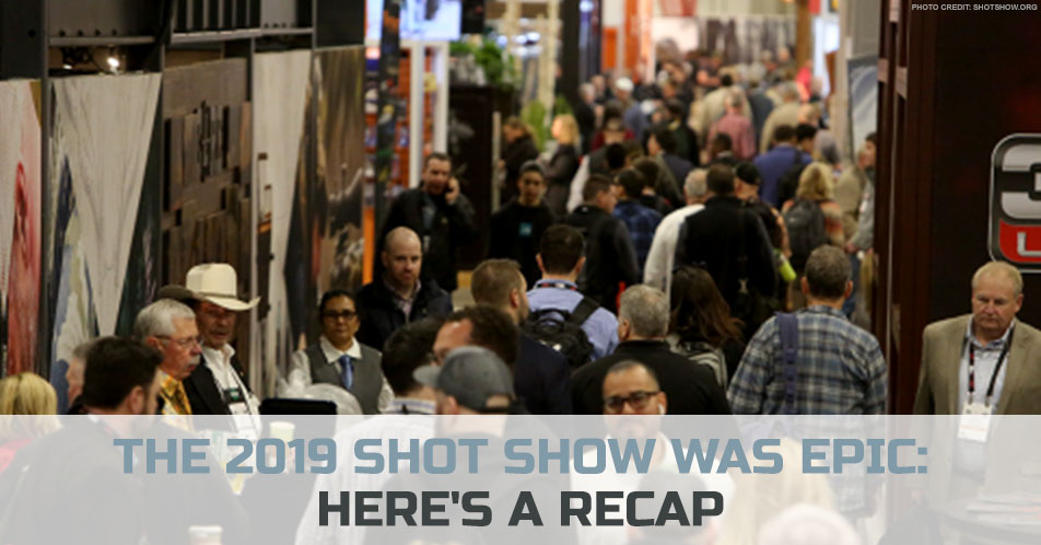 The 2019 SHOT Show Was Epic: Here's a Recap